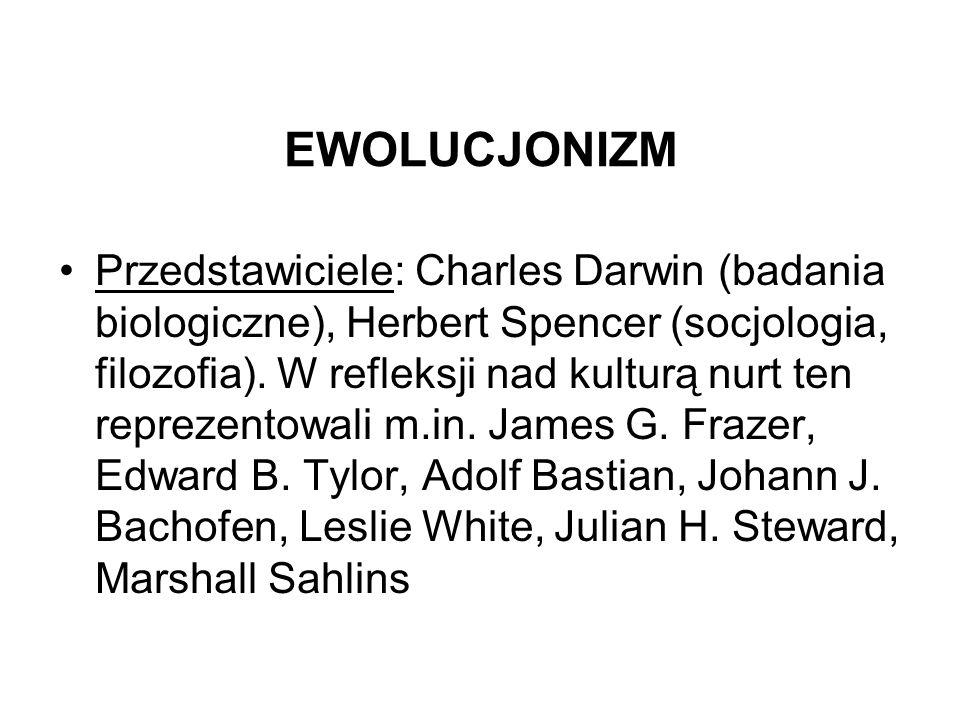 EWOLUCJONIZM Przedstawiciele: Charles Darwin (badania biologiczne), Herbert Spencer (socjologia, filozofia). W refleksji nad kulturą nurt ten reprezen