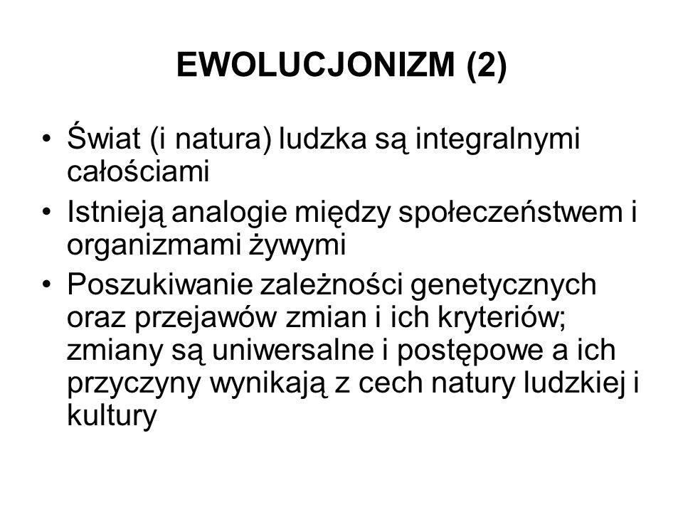 EWOLUCJONIZM (2) Świat (i natura) ludzka są integralnymi całościami Istnieją analogie między społeczeństwem i organizmami żywymi Poszukiwanie zależnoś