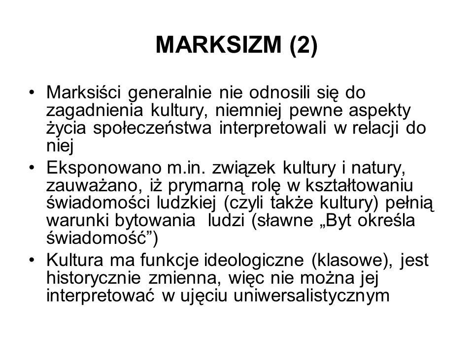 MARKSIZM (2) Marksiści generalnie nie odnosili się do zagadnienia kultury, niemniej pewne aspekty życia społeczeństwa interpretowali w relacji do niej