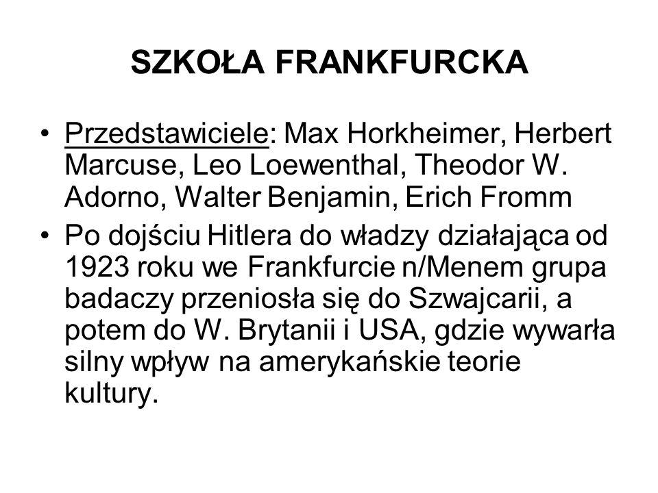 SZKOŁA FRANKFURCKA Przedstawiciele: Max Horkheimer, Herbert Marcuse, Leo Loewenthal, Theodor W. Adorno, Walter Benjamin, Erich Fromm Po dojściu Hitler