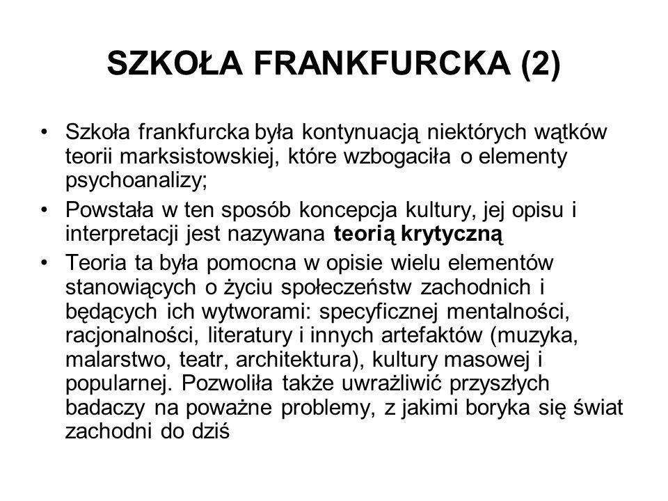 SZKOŁA FRANKFURCKA (2) Szkoła frankfurcka była kontynuacją niektórych wątków teorii marksistowskiej, które wzbogaciła o elementy psychoanalizy; Powsta