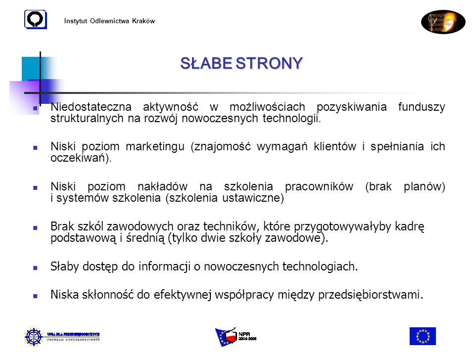 Instytut Odlewnictwa Kraków Niedostateczna aktywność w możliwościach pozyskiwania funduszy strukturalnych na rozwój nowoczesnych technologii. Niski po