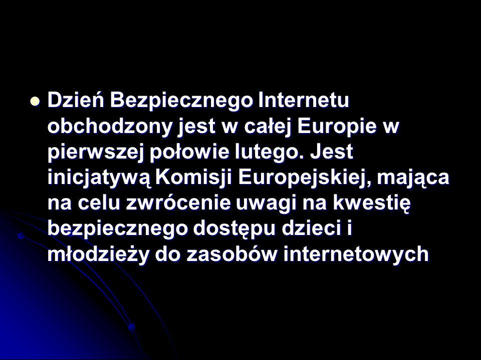 Dzień Bezpiecznego Internetu obchodzony jest w całej Europie w pierwszej połowie lutego. Jest inicjatywą Komisji Europejskiej, mająca na celu zwróceni