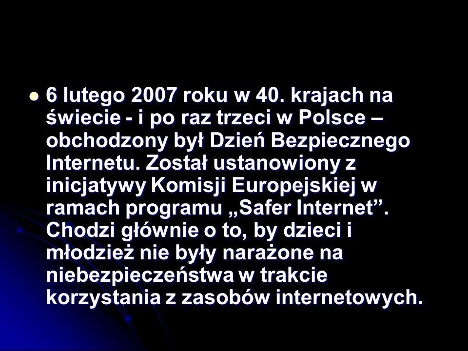 6 lutego 2007 roku w 40. krajach na świecie - i po raz trzeci w Polsce – obchodzony był Dzień Bezpiecznego Internetu. Został ustanowiony z inicjatywy
