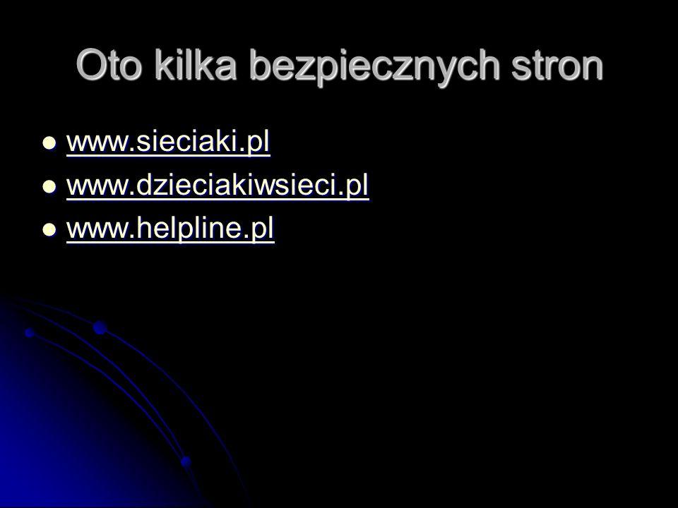 Oto kilka bezpiecznych stron www.sieciaki.pl www.sieciaki.pl www.sieciaki.pl www.dzieciakiwsieci.pl www.dzieciakiwsieci.pl www.dzieciakiwsieci.pl www.