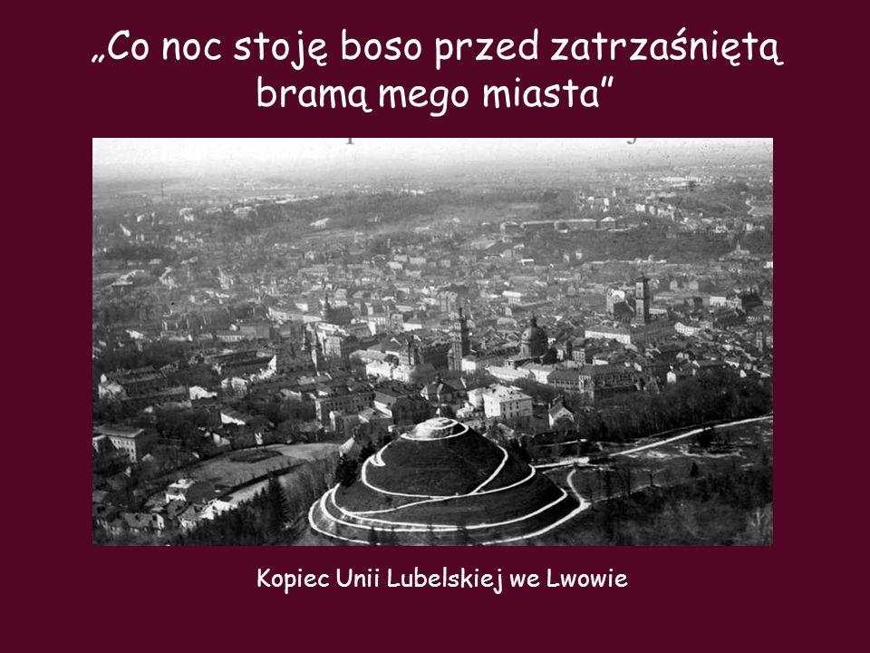 Co noc stoję boso przed zatrzaśniętą bramą mego miasta Kopiec Unii Lubelskiej we Lwowie