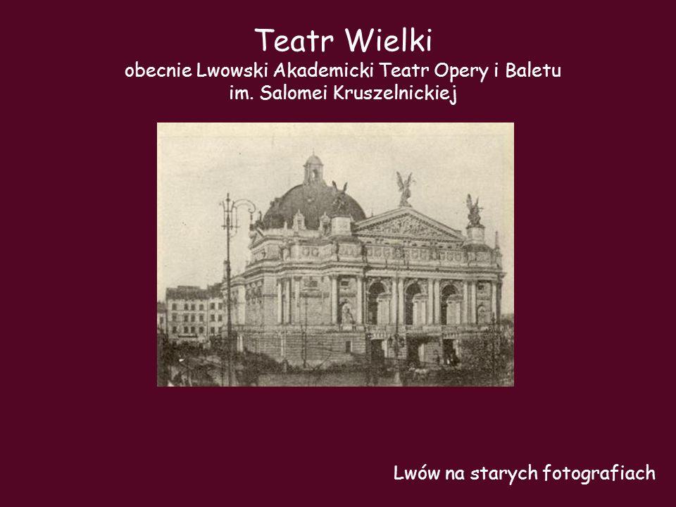 Teatr Wielki obecnie Lwowski Akademicki Teatr Opery i Baletu im. Salomei Kruszelnickiej Lwów na starych fotografiach