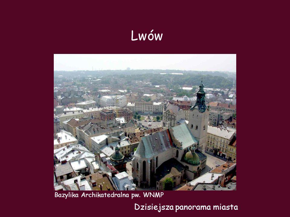 Bazylika Archikatedralna pw. WNMP Lwów Dzisiejsza panorama miasta