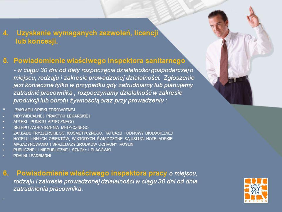 4. Uzyskanie wymaganych zezwoleń, licencji lub koncesji. 5.Powiadomienie właściwego inspektora sanitarnego - w ciągu 30 dni od daty rozpoczęcia działa