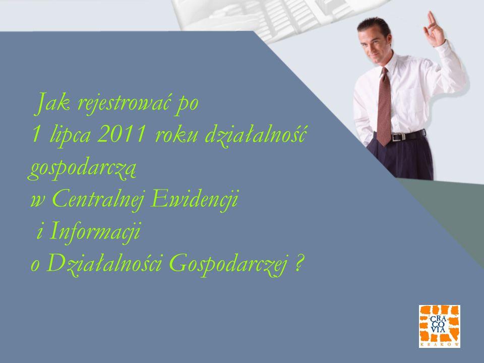 Jak rejestrować po 1 lipca 2011 roku działalność gospodarczą w Centralnej Ewidencji i Informacji o Działalności Gospodarczej ?