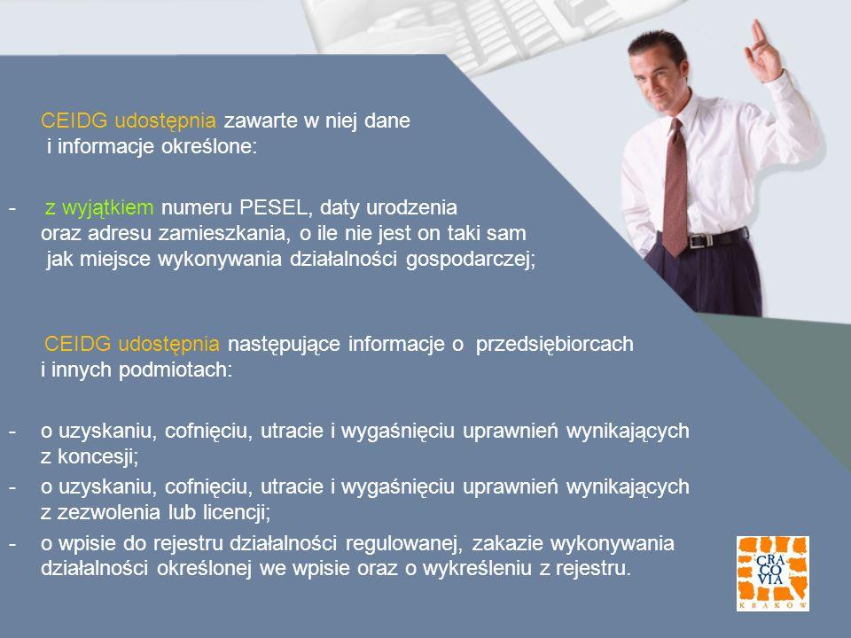 CEIDG udostępnia zawarte w niej dane i informacje określone: - z wyjątkiem numeru PESEL, daty urodzenia oraz adresu zamieszkania, o ile nie jest on ta