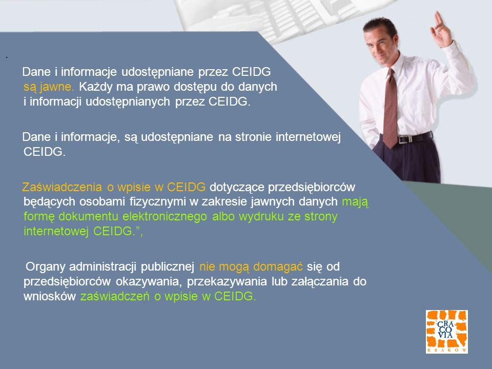 . Dane i informacje udostępniane przez CEIDG są jawne. Każdy ma prawo dostępu do danych i informacji udostępnianych przez CEIDG. Dane i informacje, są