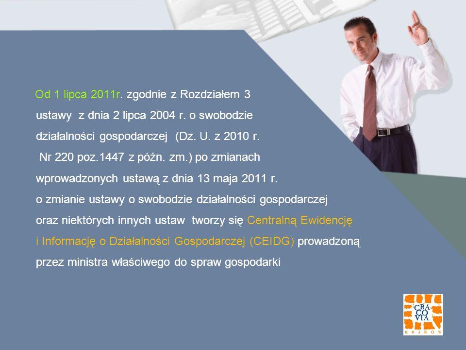 Od 1 lipca 2011r. zgodnie z Rozdziałem 3 ustawy z dnia 2 lipca 2004 r. o swobodzie działalności gospodarczej (Dz. U. z 2010 r. Nr 220 poz.1447 z późn.