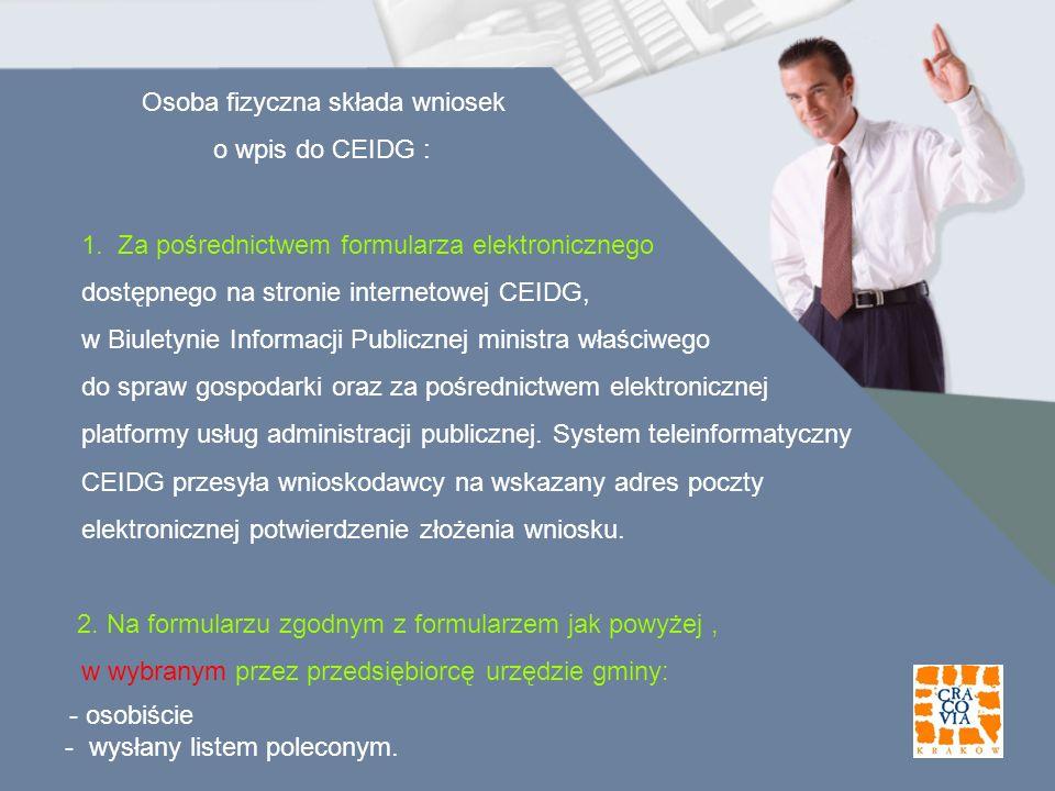 Osoba fizyczna składa wniosek o wpis do CEIDG : 1. Za pośrednictwem formularza elektronicznego dostępnego na stronie internetowej CEIDG, w Biuletynie