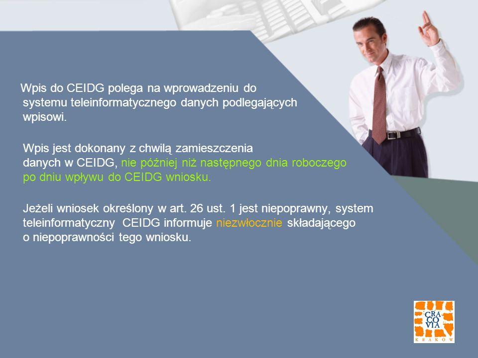 Wpis do CEIDG polega na wprowadzeniu do systemu teleinformatycznego danych podlegających wpisowi. Wpis jest dokonany z chwilą zamieszczenia danych w C