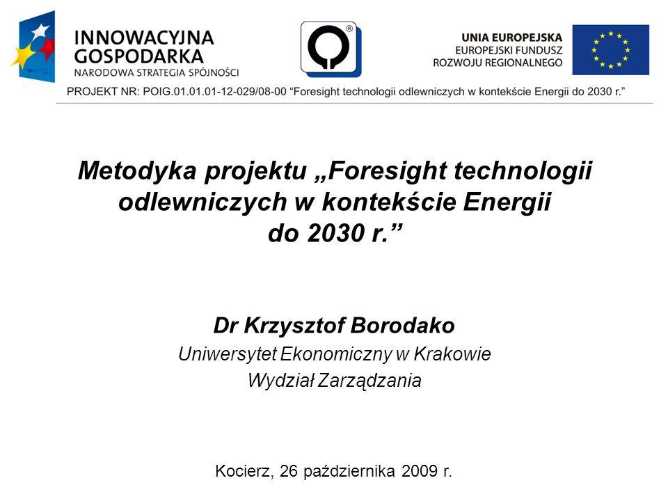 Metodyka projektu Foresight technologii odlewniczych w kontekście Energii do 2030 r. Dr Krzysztof Borodako Uniwersytet Ekonomiczny w Krakowie Wydział