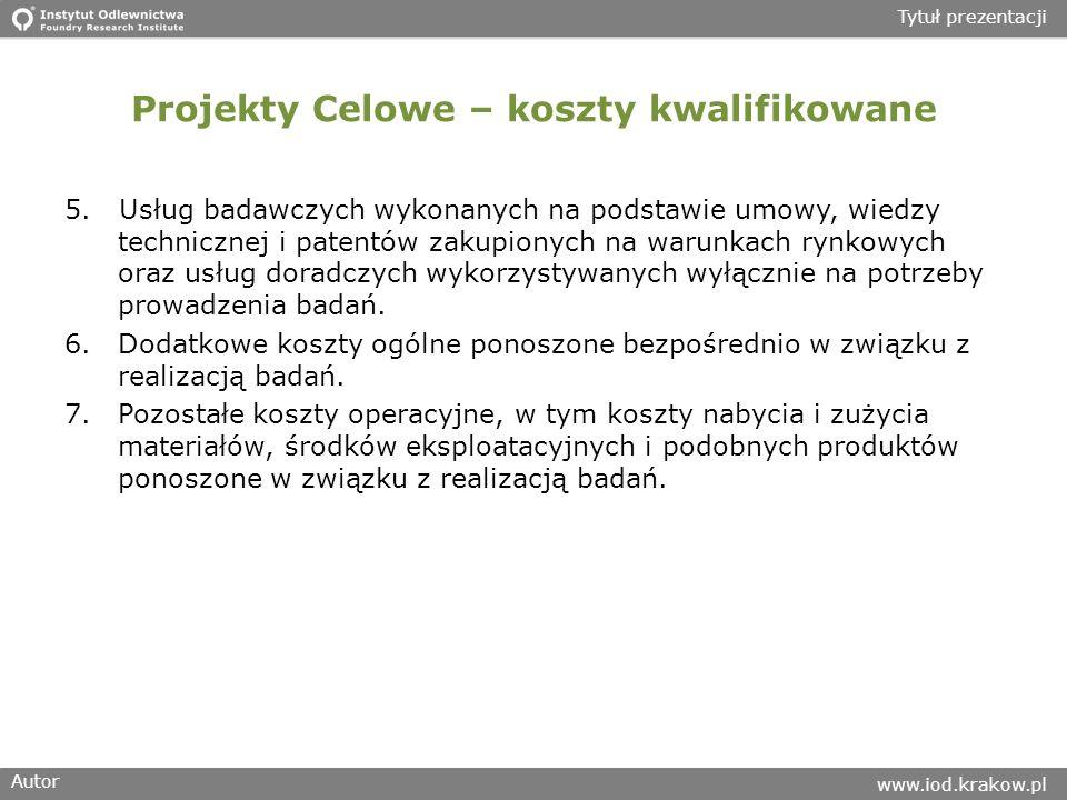 Autor www.iod.krakow.pl Tytuł prezentacji Projekty Celowe – koszty kwalifikowane 5. Usług badawczych wykonanych na podstawie umowy, wiedzy technicznej