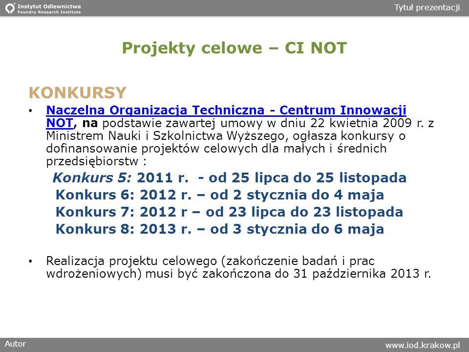 Autor www.iod.krakow.pl Tytuł prezentacji Projekty celowe – CI NOT KONKURSY Naczelna Organizacja Techniczna - Centrum Innowacji NOT, na podstawie zawartej umowy w dniu 22 kwietnia 2009 r.
