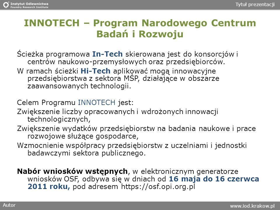 Autor www.iod.krakow.pl Tytuł prezentacji INNOTECH – Program Narodowego Centrum Badań i Rozwoju Ścieżka programowa In-Tech skierowana jest do konsorcjów i centrów naukowo-przemysłowych oraz przedsiębiorców.