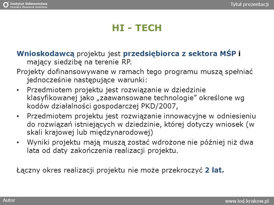 Autor www.iod.krakow.pl Tytuł prezentacji HI - TECH Wnioskodawcą projektu jest przedsiębiorca z sektora MŚP i mający siedzibę na terenie RP.