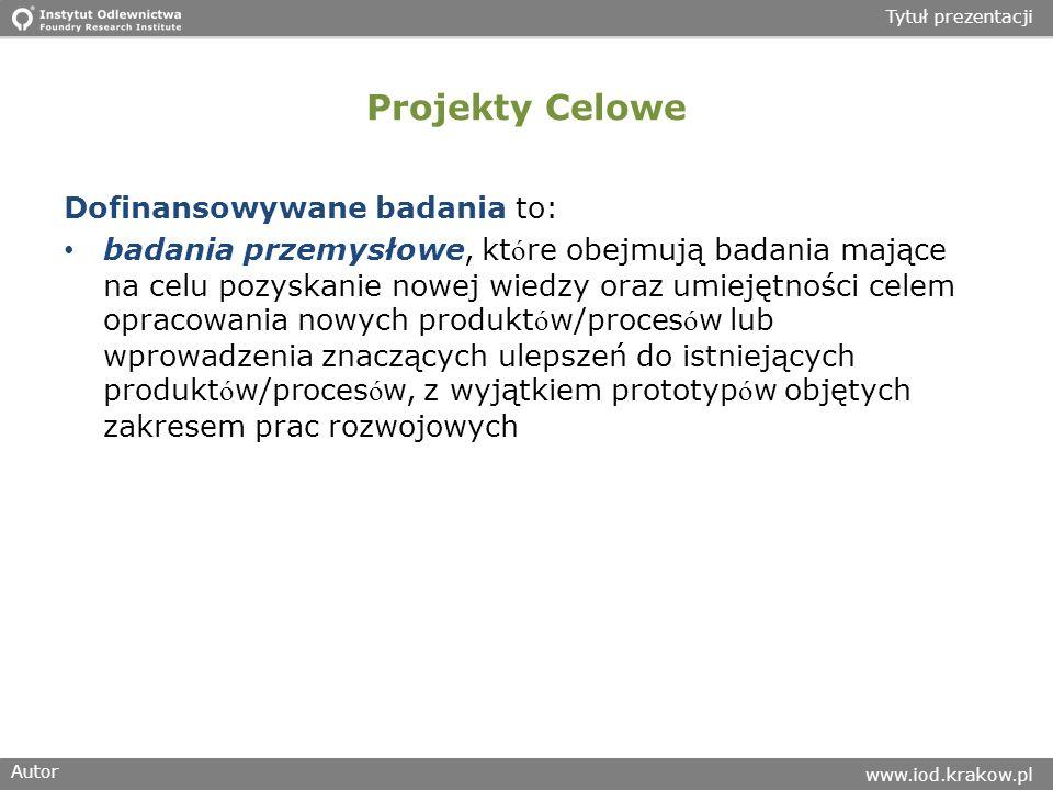 Autor www.iod.krakow.pl Tytuł prezentacji Projekty Celowe Dofinansowywane badania to: badania przemysłowe, kt ó re obejmują badania mające na celu poz