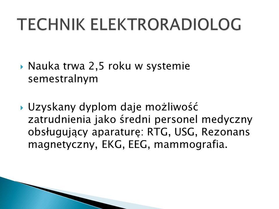 Nauka trwa 2,5 roku w systemie semestralnym Uzyskany dyplom daje możliwość zatrudnienia jako średni personel medyczny obsługujący aparaturę: RTG, USG,