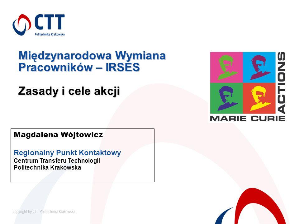 Międzynarodowa Wymiana Pracowników – IRSES Zasady i cele akcji Magdalena Wójtowicz Regionalny Punkt Kontaktowy Centrum Transferu Technologii Politechn