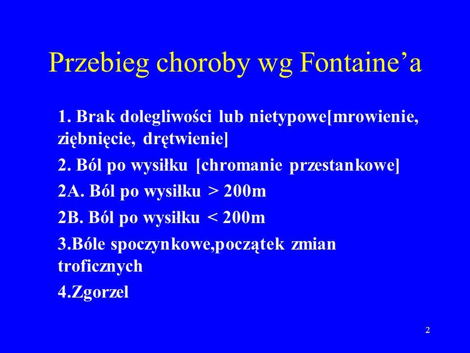 2 Przebieg choroby wg Fontainea 1. Brak dolegliwości lub nietypowe[mrowienie, ziębnięcie, drętwienie] 2. Ból po wysiłku [chromanie przestankowe] 2A. B