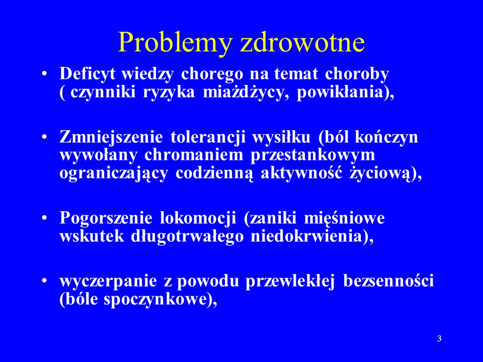3 Problemy zdrowotne Deficyt wiedzy chorego na temat choroby ( czynniki ryzyka miażdżycy, powikłania), Zmniejszenie tolerancji wysiłku (ból kończyn wy