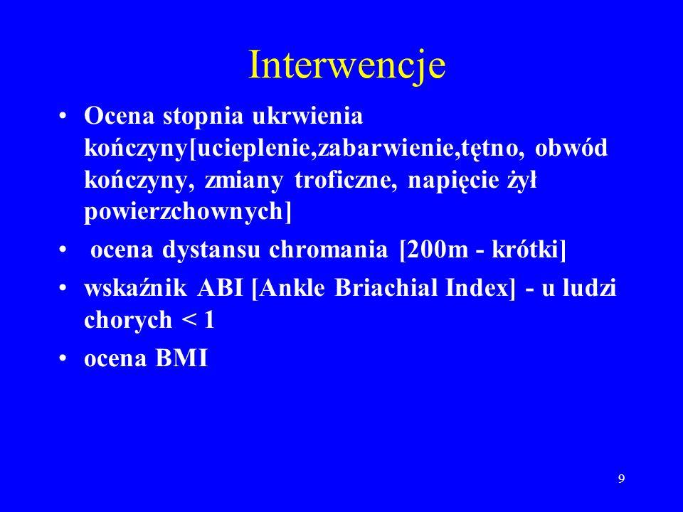 9 Interwencje Ocena stopnia ukrwienia kończyny[ucieplenie,zabarwienie,tętno, obwód kończyny, zmiany troficzne, napięcie żył powierzchownych] ocena dys