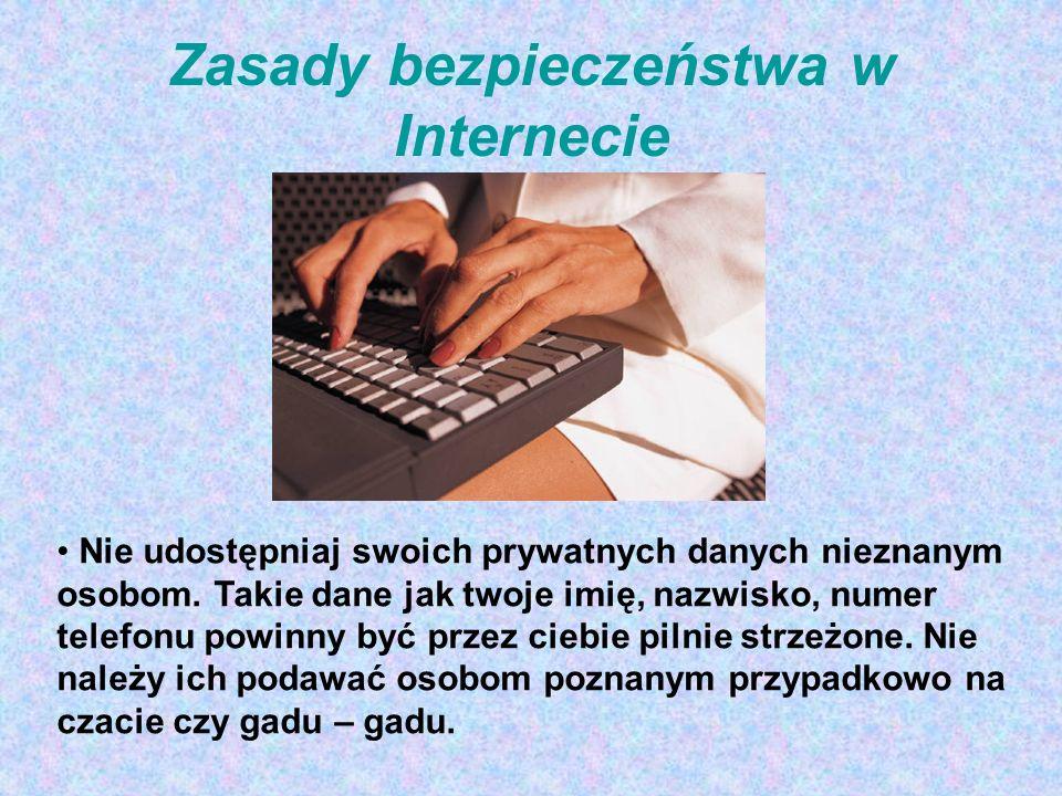 Zasady bezpieczeństwa w Internecie Nie udostępniaj swoich prywatnych danych nieznanym osobom. Takie dane jak twoje imię, nazwisko, numer telefonu powi
