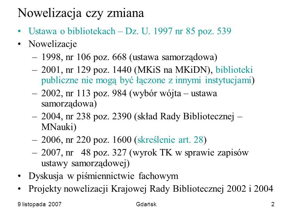9 listopada 2007Gdańsk2 Nowelizacja czy zmiana Ustawa o bibliotekach – Dz.