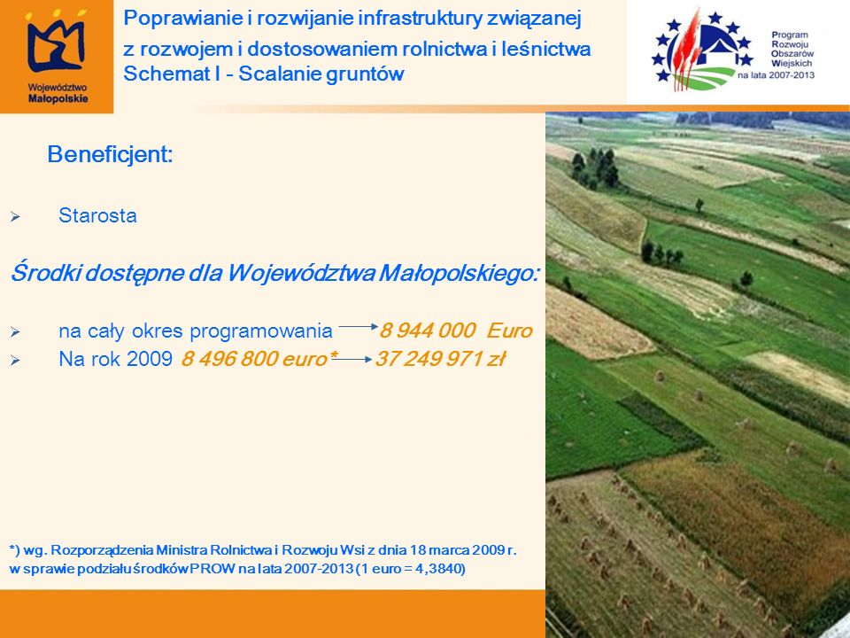 Beneficjent: Starosta Środki dostępne dla Województwa Małopolskiego: na cały okres programowania 8 944 000 Euro Na rok 2009 8 496 800 euro* 37 249 971