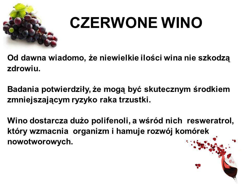 CZERWONE WINO Od dawna wiadomo, że niewielkie ilości wina nie szkodzą zdrowiu. Badania potwierdziły, że mogą być skutecznym środkiem zmniejszającym ry