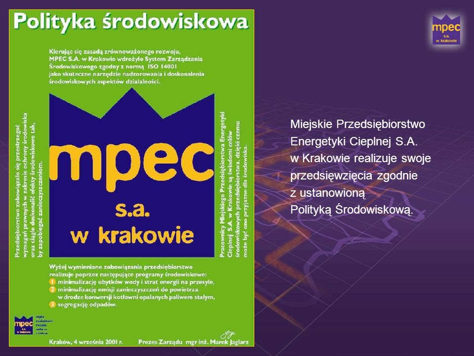 Miejskie Przedsiębiorstwo Energetyki Cieplnej S.A. w Krakowie realizuje swoje przedsięwzięcia zgodnie z ustanowioną Polityką Środowiskową.
