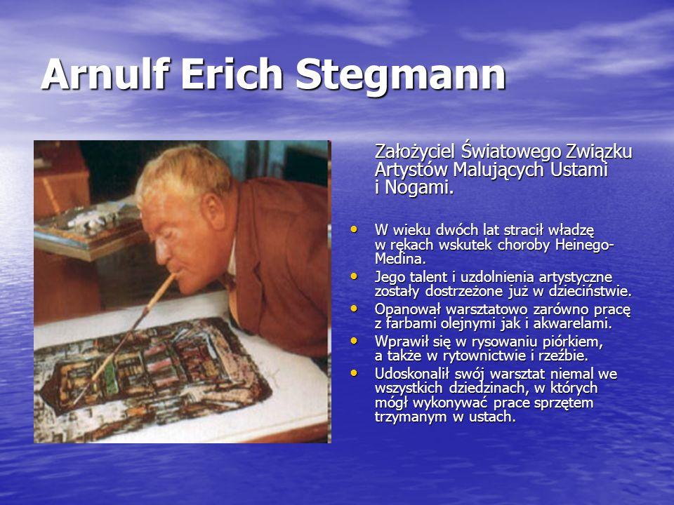 Arnulf Erich Stegmann Założyciel Światowego Związku Artystów Malujących Ustami i Nogami. W wieku dwóch lat stracił władzę w rękach wskutek choroby Hei
