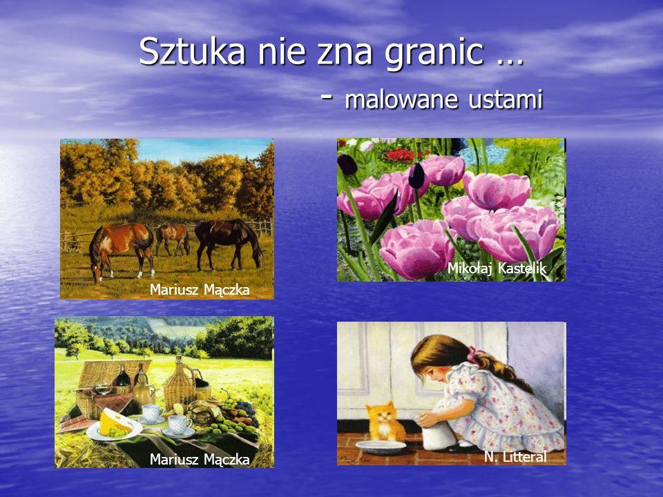 Sztuka nie zna granic … - malowane ustami Mariusz Mączka N. Litteral Mikołaj Kastelik
