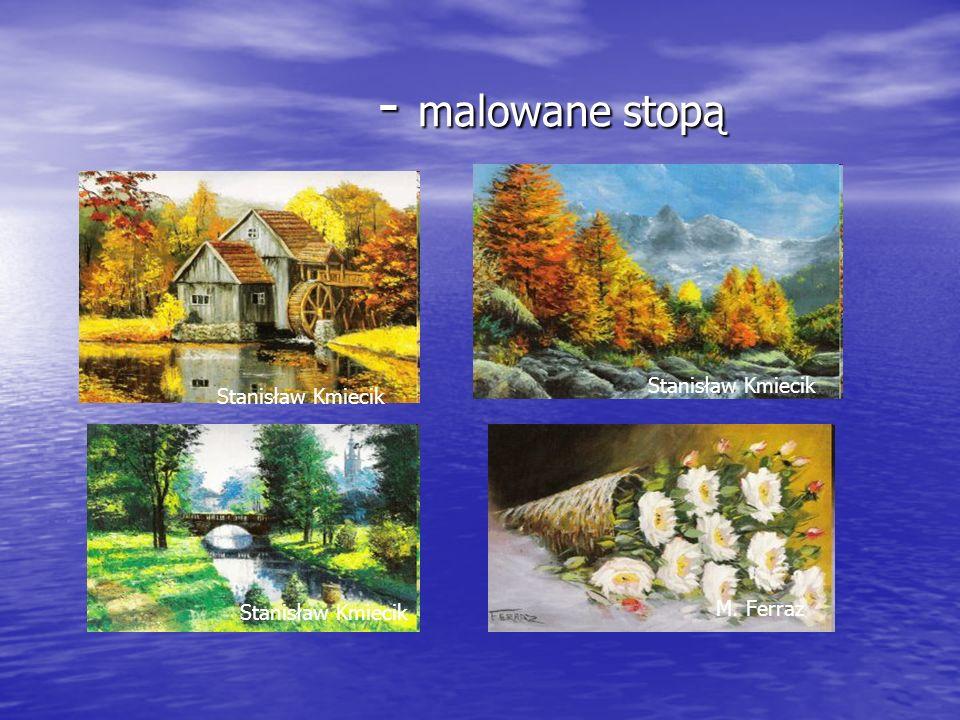 - malowane stopą - malowane stopą Stanisław Kmiecik M. Ferraz Stanisław Kmiecik