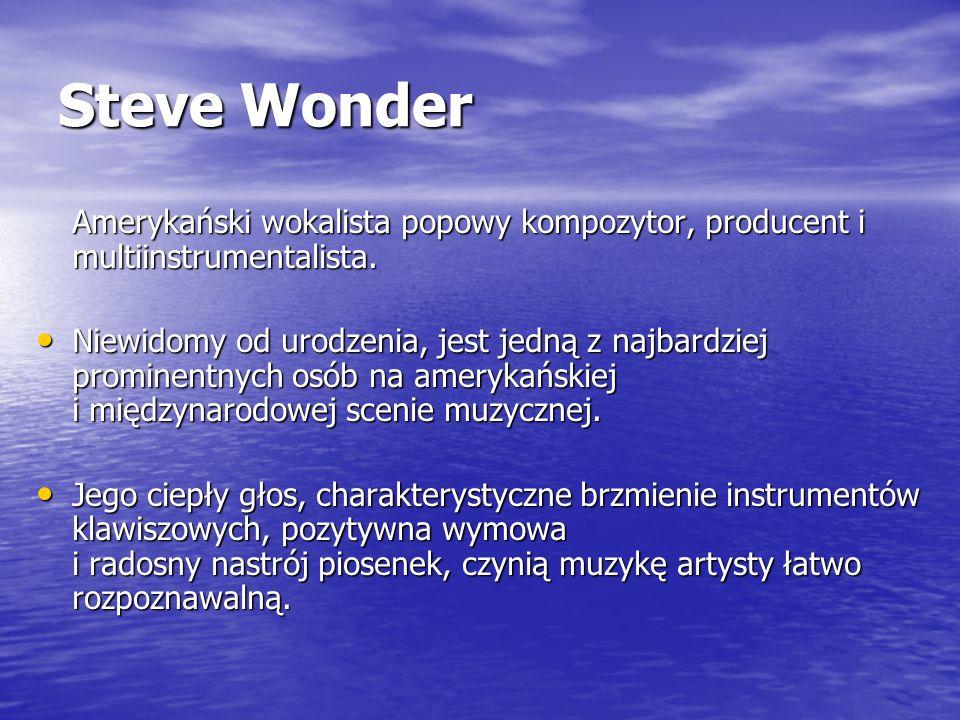 Steve Wonder Amerykański wokalista popowy kompozytor, producent i multiinstrumentalista. Niewidomy od urodzenia, jest jedną z najbardziej prominentnyc