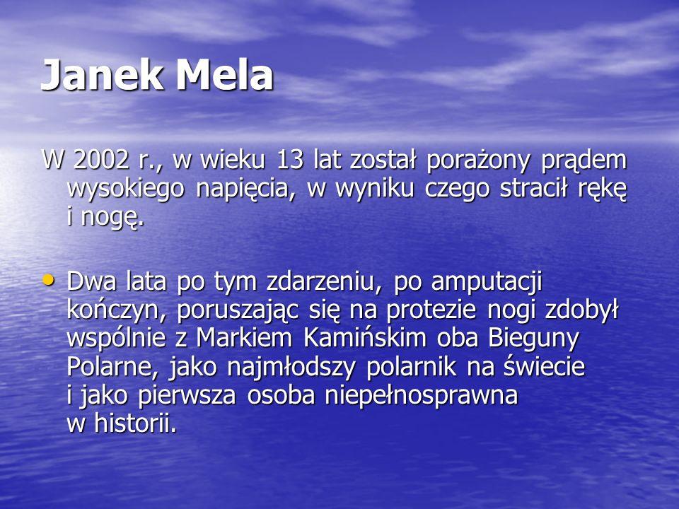 Janek Mela W 2002 r., w wieku 13 lat został porażony prądem wysokiego napięcia, w wyniku czego stracił rękę i nogę. Dwa lata po tym zdarzeniu, po ampu
