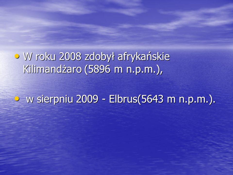 W roku 2008 zdobył afrykańskie Kilimandżaro (5896 m n.p.m.), W roku 2008 zdobył afrykańskie Kilimandżaro (5896 m n.p.m.), w sierpniu 2009 - Elbrus(564