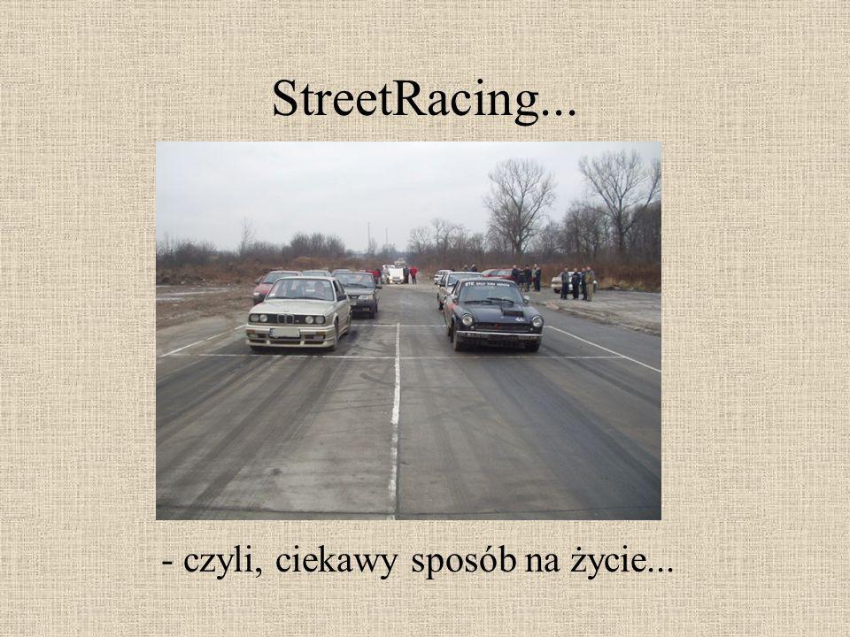 StreetRacing... - czyli, ciekawy sposób na życie...