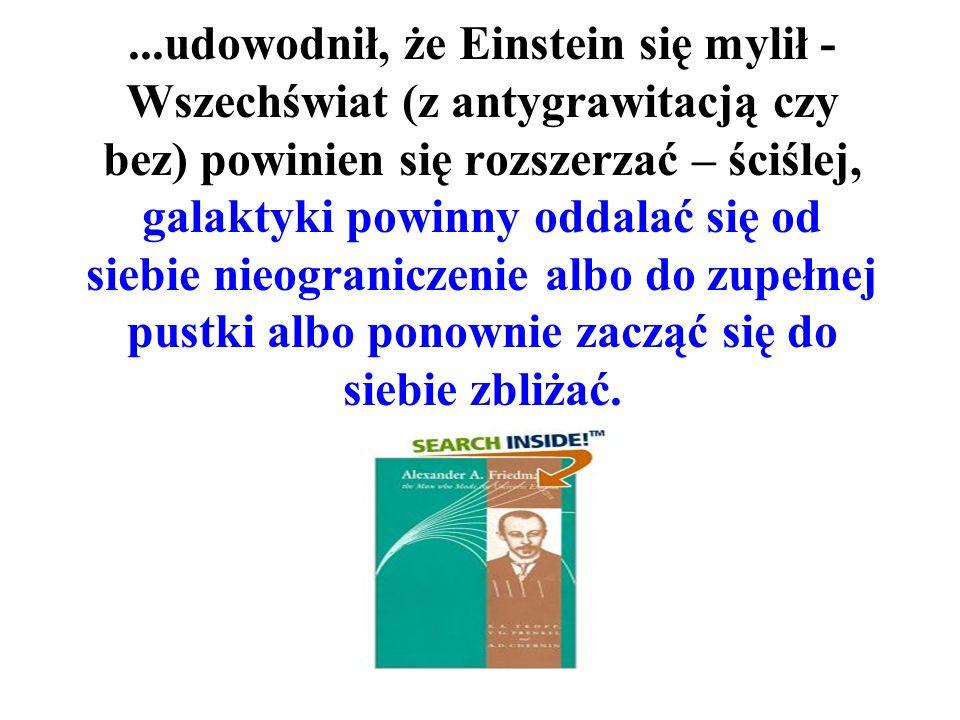Alexander Friedman (1888-1925, S. Petersburg) – kilka lat polemizował z Einsteinem jako recenzentem pracy do Annalen der Physik w Berlinie bowiem...