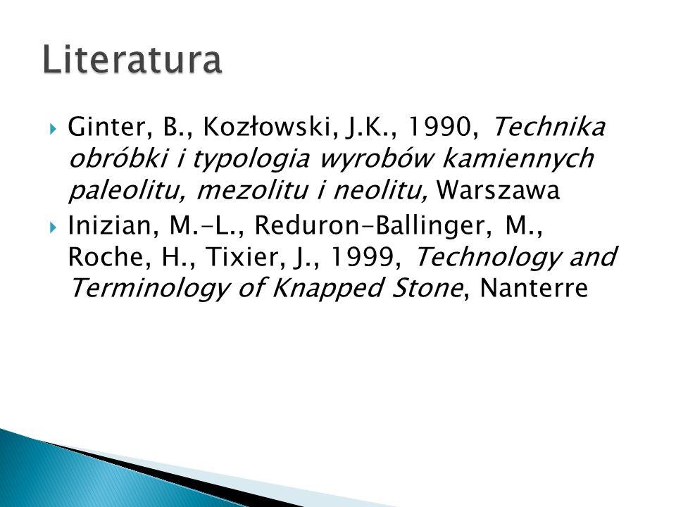 Ginter, B., Kozłowski, J.K., 1990, Technika obróbki i typologia wyrobów kamiennych paleolitu, mezolitu i neolitu, Warszawa Inizian, M.-L., Reduron-Bal