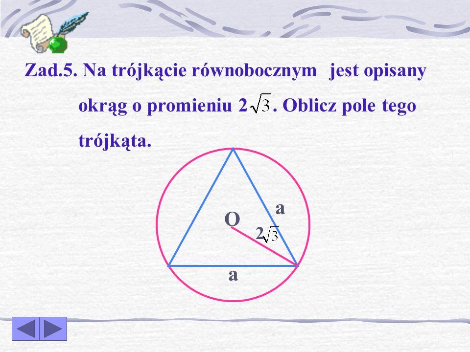Zad.4. W kwadrat jest wpisany okrąg o promieniu 6 cm. Oblicz pole tego kwadratu. 6 a a O