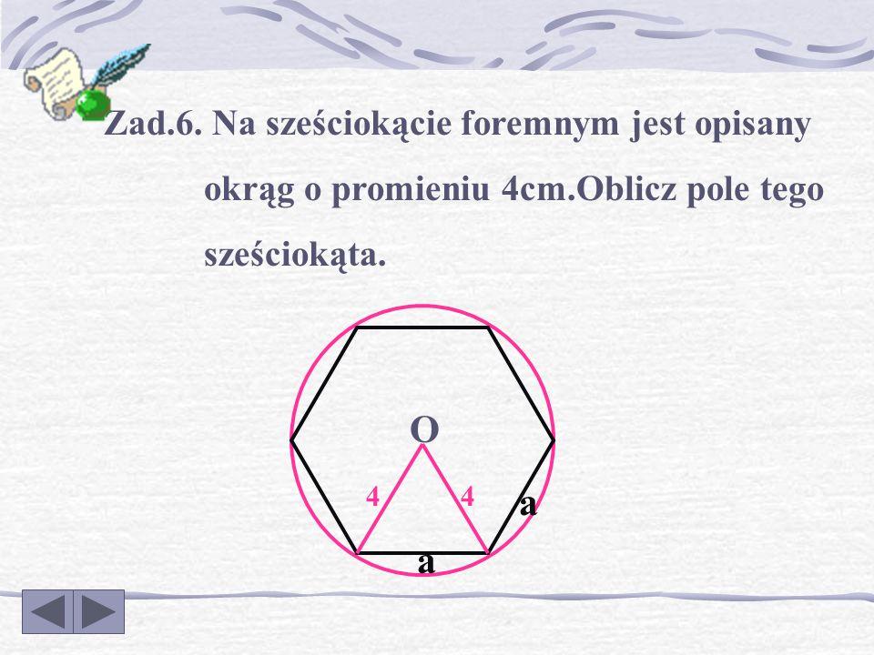 Zad.5. Na trójkącie równobocznym jest opisany okrąg o promieniu 2. Oblicz pole tego trójkąta. 2 O a a