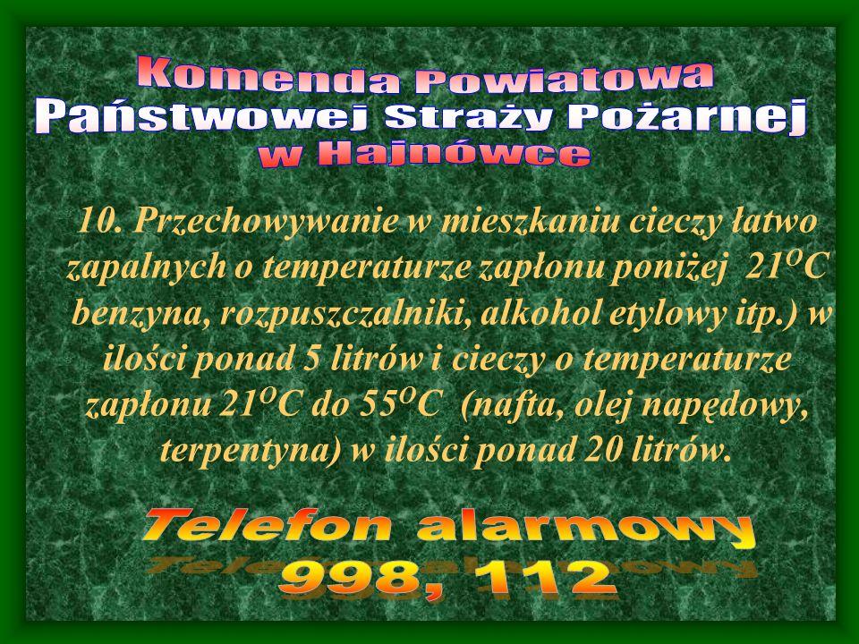 10. Przechowywanie w mieszkaniu cieczy łatwo zapalnych o temperaturze zapłonu poniżej 21 O C benzyna, rozpuszczalniki, alkohol etylowy itp.) w ilości