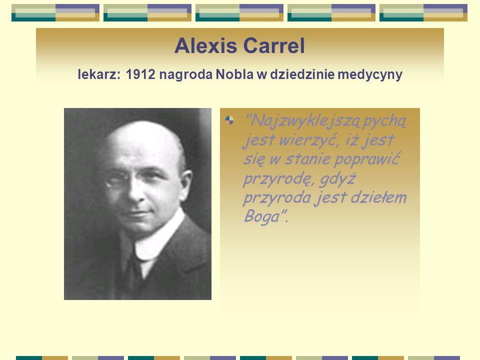 Arthur Holy Compton fizyk: 1927 nagroda Nobla w dziedzinie fizyki Jeżeli chodzi o mnie, wiara zaczyna się wraz z uzmysłowieniem sobie faktu, iż wyższa inteligencja doprowadziła do powstania wszechświata i stworzyła człowieka.