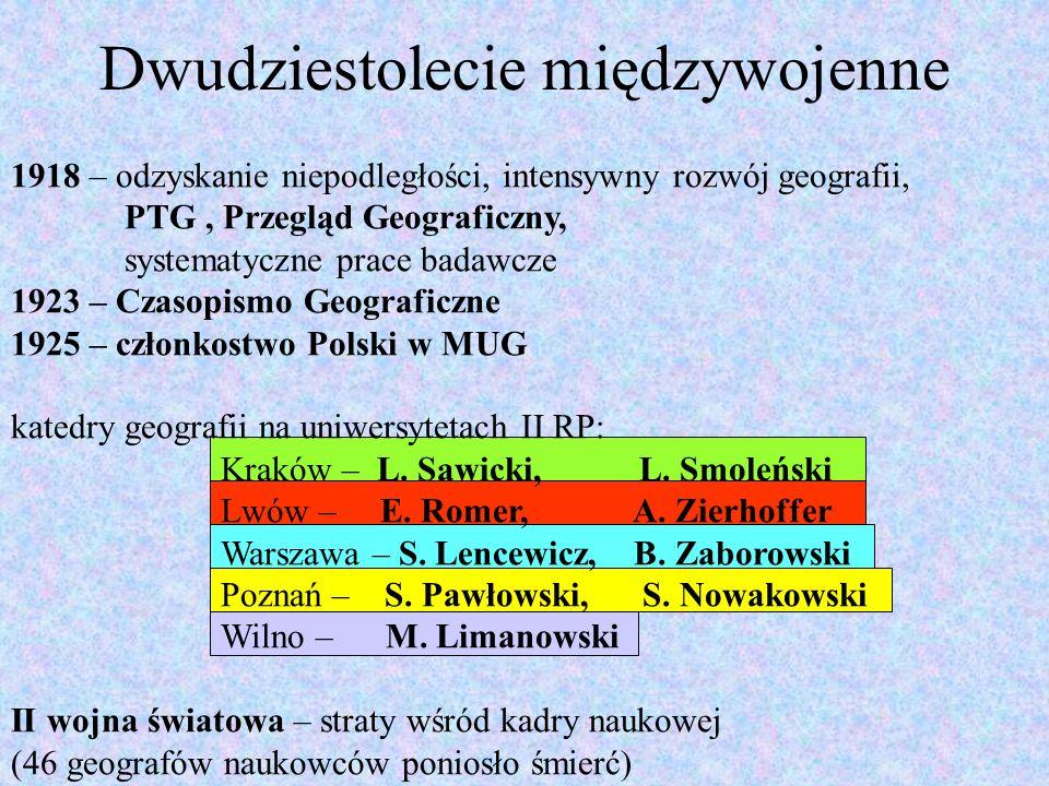 Okres 1945-2004 Po II wojnie światowej odrodzenie nauk geograficznych na 10 uniwersytetach (1990) oraz w szkołach wyższych techn., ekonom., pedagog.
