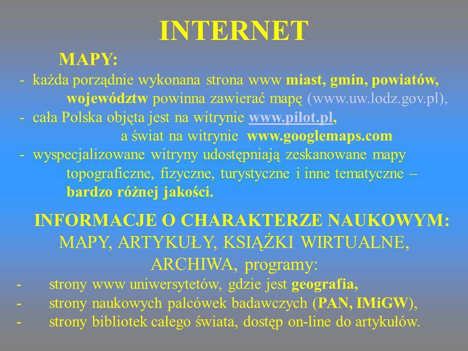 INTERNET MAPY: - każda porządnie wykonana strona www miast, gmin, powiatów, województw powinna zawierać mapę (www.uw.lodz.gov.pl), - cała Polska objęt